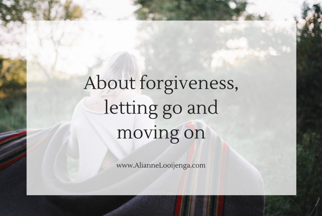 About forgiveness, letting go and moving on